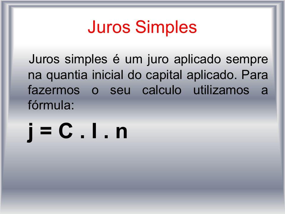 Juros Simples Juros simples é um juro aplicado sempre na quantia inicial do capital aplicado. Para fazermos o seu calculo utilizamos a fórmula: j = C.