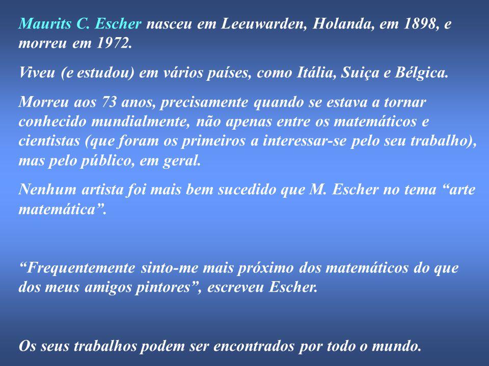 Maurits C. Escher nasceu em Leeuwarden, Holanda, em 1898, e morreu em 1972. Viveu (e estudou) em vários países, como Itália, Suiça e Bélgica. Morreu a