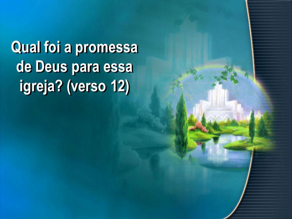 Qual foi a promessa de Deus para essa igreja? (verso 12)