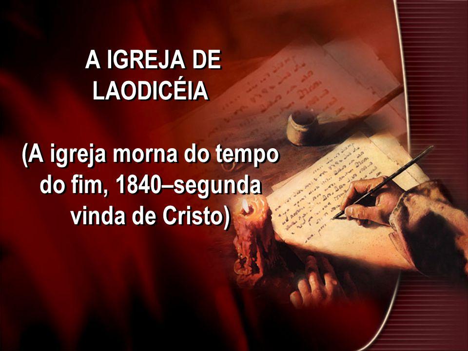 A IGREJA DE LAODICÉIA (A igreja morna do tempo do fim, 1840–segunda vinda de Cristo)