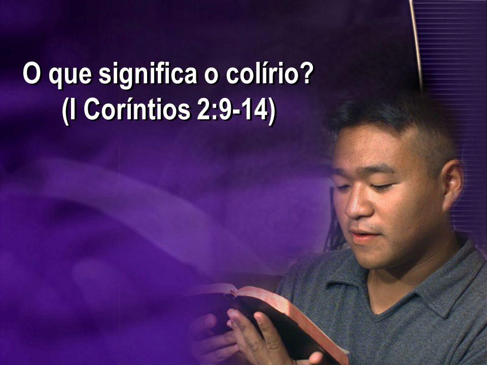 O que significa o colírio? (I Coríntios 2:9-14)