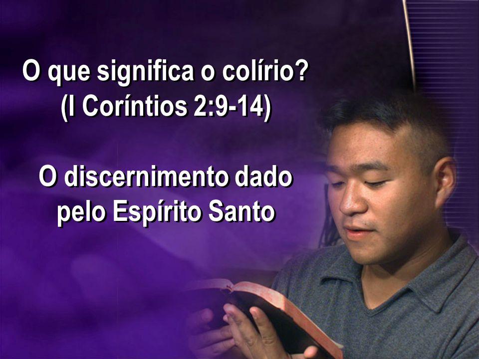 O que significa o colírio? (I Coríntios 2:9-14) O discernimento dado pelo Espírito Santo