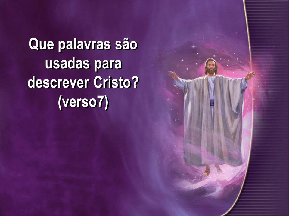 Que palavras são usadas para descrever Cristo? (verso7) O Santo e Verdadeiro.