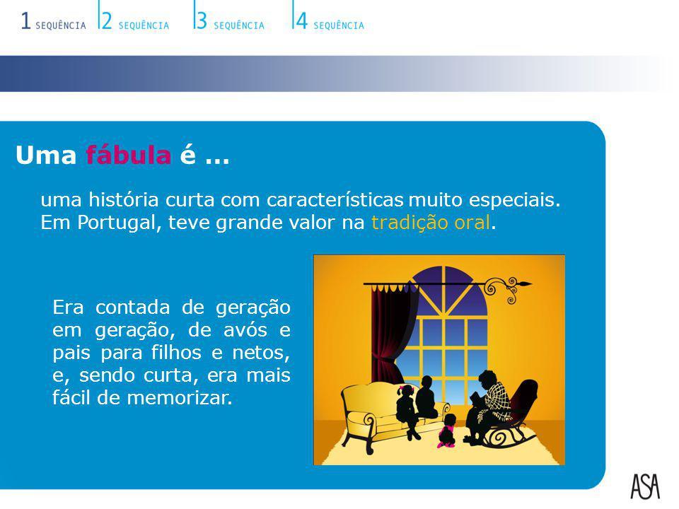 uma história curta com características muito especiais. Em Portugal, teve grande valor na tradição oral. Uma fábula é … Era contada de geração em gera