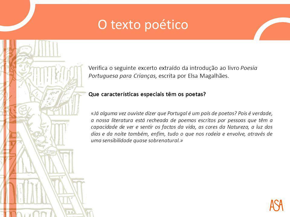 O texto poético Verifica o seguinte excerto extraído da introdução ao livro Poesia Portuguesa para Crianças, escrita por Elsa Magalhães. Que caracterí