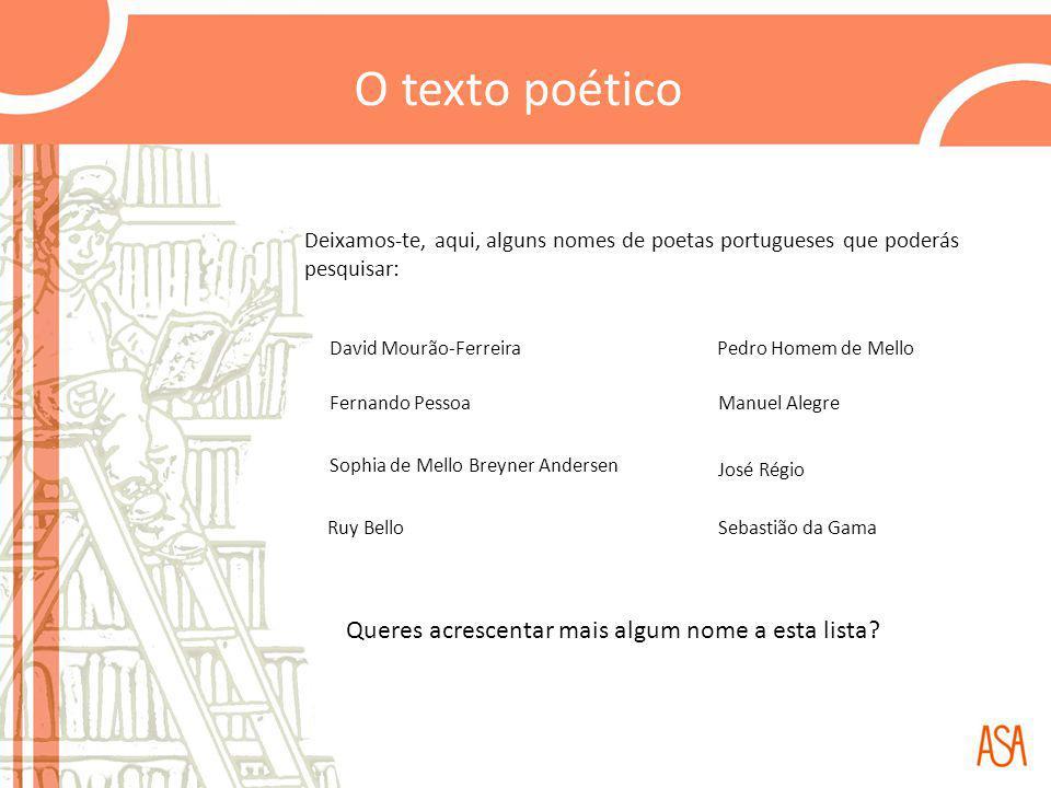 Queres acrescentar mais algum nome a esta lista? Deixamos-te, aqui, alguns nomes de poetas portugueses que poderás pesquisar: David Mourão-Ferreira Fe