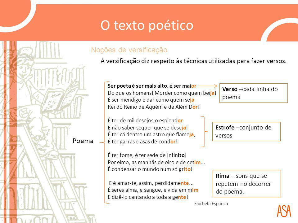 Noções de versificação A versificação diz respeito às técnicas utilizadas para fazer versos. Ser poeta é ser mais alto, é ser maior Do que os homens!