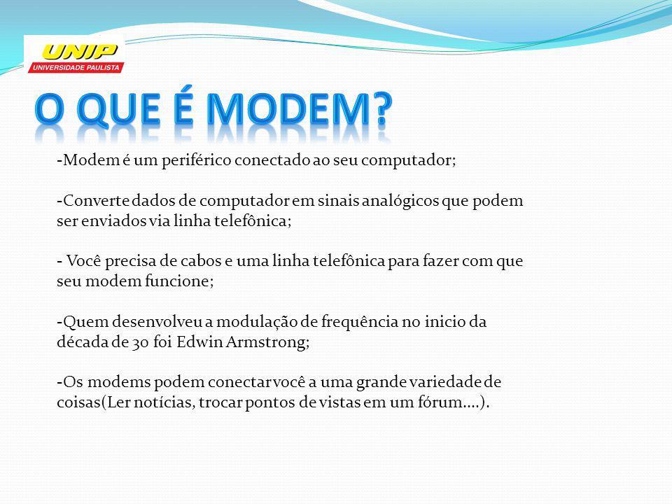 -Modem é um periférico conectado ao seu computador; -Converte dados de computador em sinais analógicos que podem ser enviados via linha telefônica; -