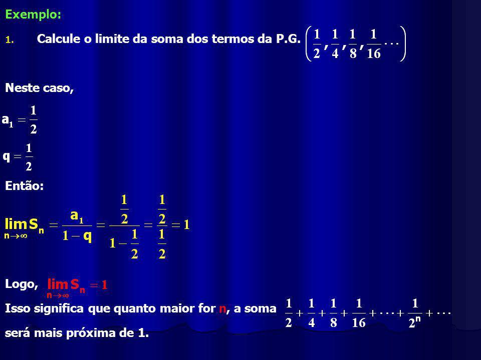 Exemplo: 1.1. Calcule o limite da soma dos termos da P.G.