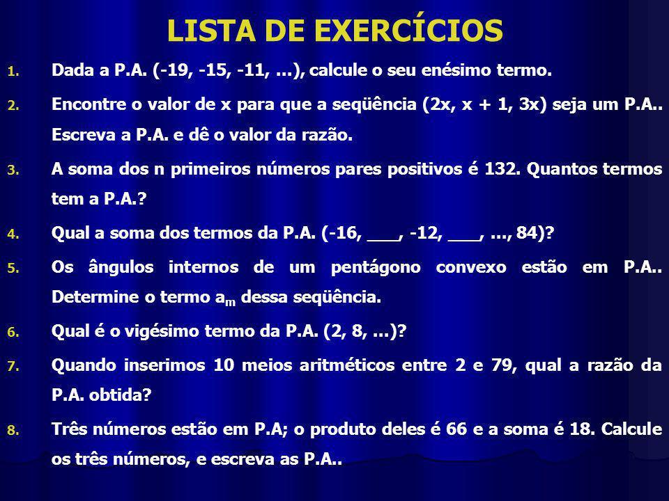 LISTA DE EXERCÍCIOS 1.1. Dada a P.A. (-19, -15, -11,...), calcule o seu enésimo termo.