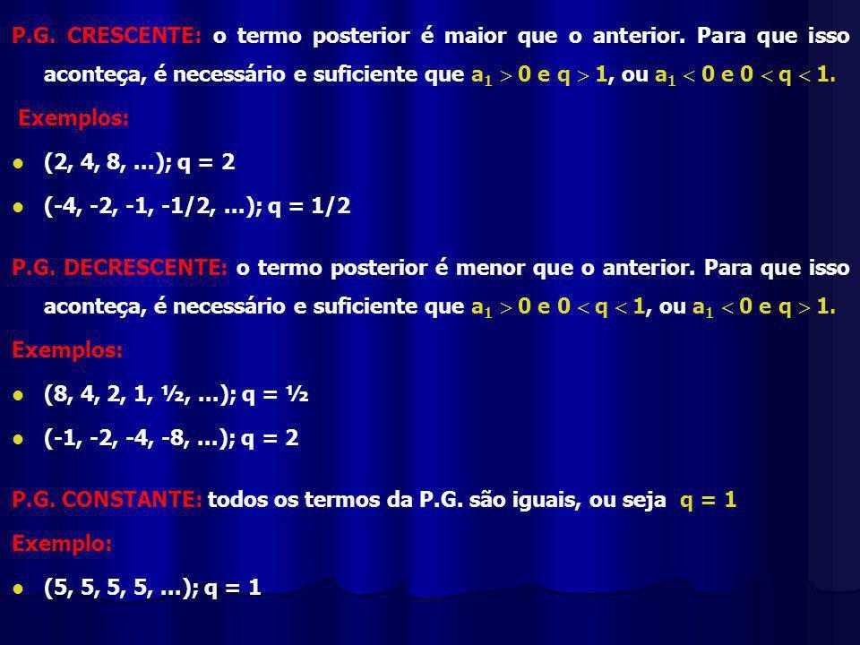 P.G.CRESCENTE: o termo posterior é maior que o anterior.
