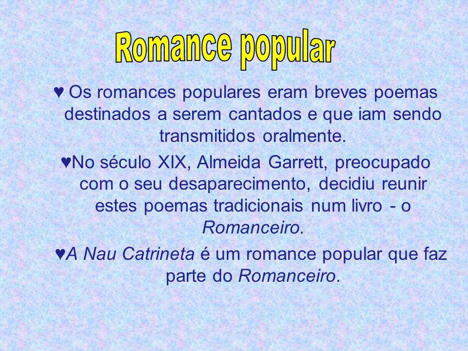 Os romances populares eram breves poemas destinados a serem cantados e que iam sendo transmitidos oralmente. No século XIX, Almeida Garrett, preocupad