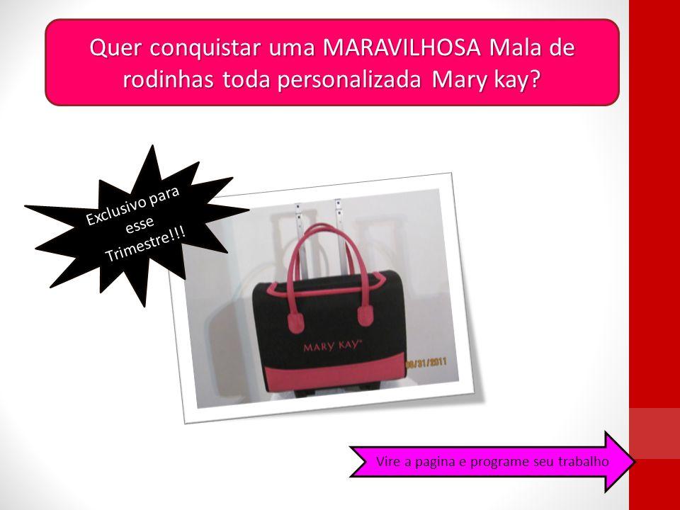 Quer conquistar uma MARAVILHOSA Mala de rodinhas toda personalizada Mary kay? Exclusivo para esse Trimestre!!! Vire a pagina e programe seu trabalho