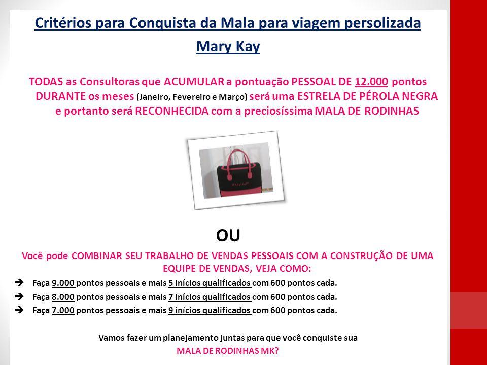 Critérios para Conquista da Mala para viagem persolizada Mary Kay TODAS as Consultoras que ACUMULAR a pontuação PESSOAL DE 12.000 pontos DURANTE os me