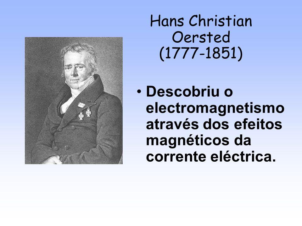 Michael Faraday (1791-1867) Aprofundou o conhecimento sobre o electromagnetismo e descobriu que um campo magnético pode originar uma corrente eléctrica – Indução de corrente eléctrica.