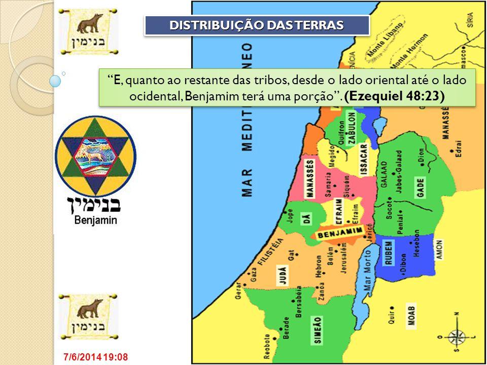 7/6/2014 19:09 DISTRIBUIÇÃO DAS TERRAS DISTRIBUIÇÃO DAS TERRAS E, quanto ao restante das tribos, desde o lado oriental até o lado ocidental, Benjamim