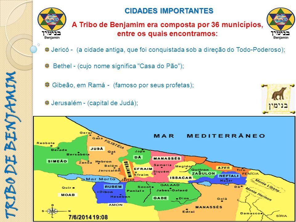 TRIBO DE BENJAMIM 7/6/2014 19:097/6/2014 19:09 CIDADES IMPORTANTES A Tribo de Benjamim era composta por 36 municípios, entre os quais encontramos: Jer