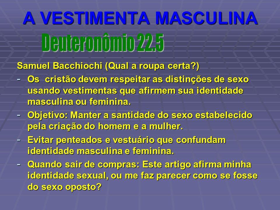 A VESTIMENTA MASCULINA Samuel Bacchiochi (Qual a roupa certa?) - Os cristão devem respeitar as distinções de sexo usando vestimentas que afirmem sua i