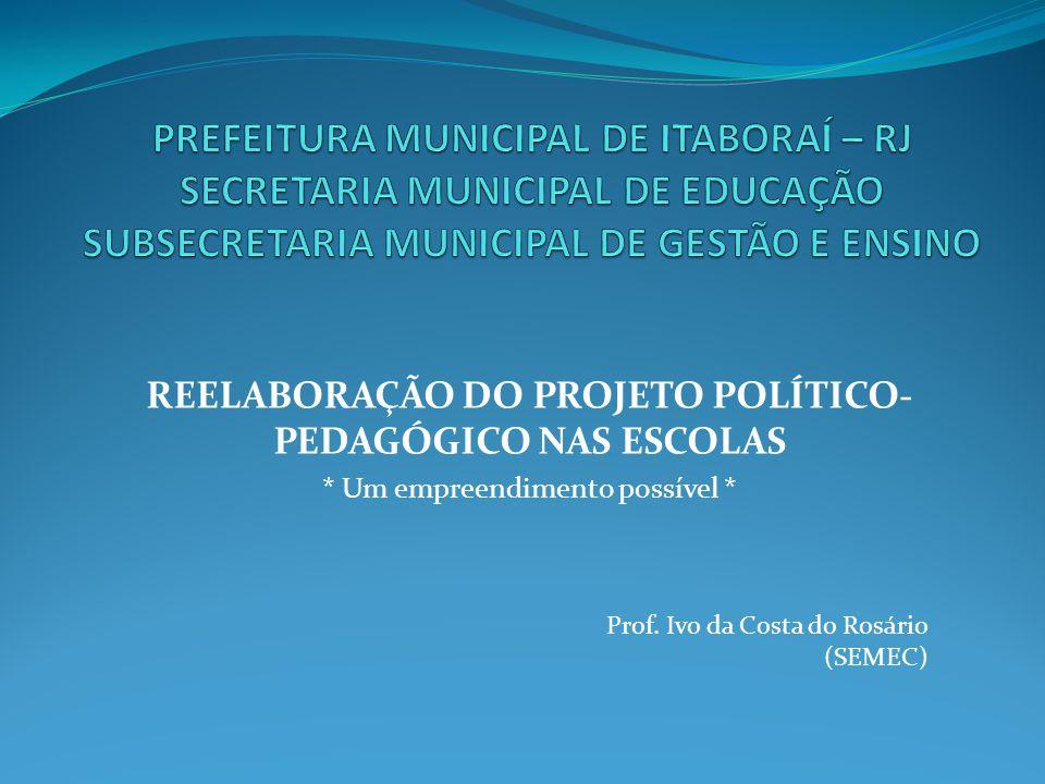 REELABORAÇÃO DO PROJETO POLÍTICO- PEDAGÓGICO NAS ESCOLAS * Um empreendimento possível * Prof.
