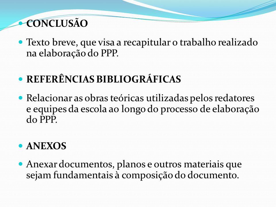 CONCLUSÃO Texto breve, que visa a recapitular o trabalho realizado na elaboração do PPP.