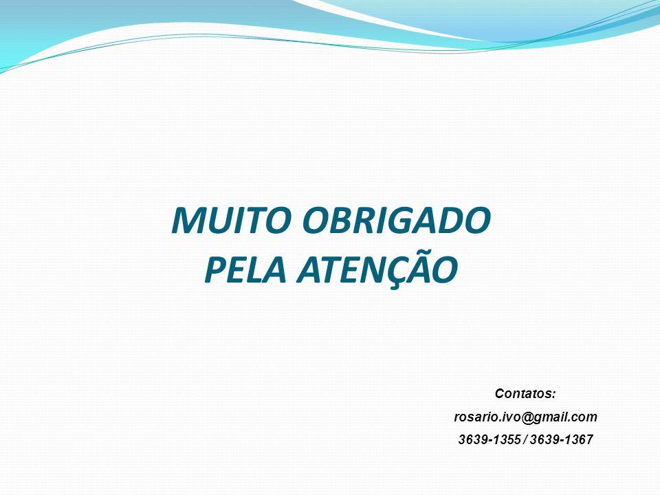 MUITO OBRIGADO PELA ATENÇÃO Contatos: rosario.ivo@gmail.com 3639-1355 / 3639-1367
