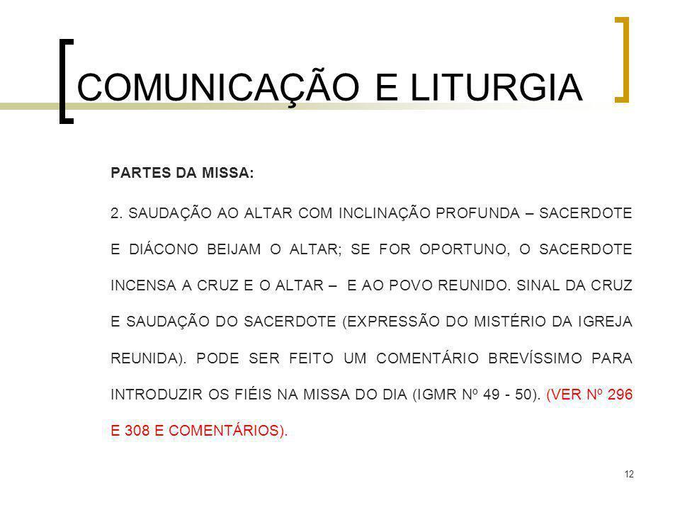 12 COMUNICAÇÃO E LITURGIA PARTES DA MISSA: 2. SAUDAÇÃO AO ALTAR COM INCLINAÇÃO PROFUNDA – SACERDOTE E DIÁCONO BEIJAM O ALTAR; SE FOR OPORTUNO, O SACER