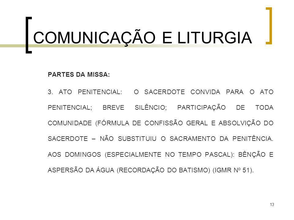 13 COMUNICAÇÃO E LITURGIA PARTES DA MISSA: 3. ATO PENITENCIAL: O SACERDOTE CONVIDA PARA O ATO PENITENCIAL; BREVE SILÊNCIO; PARTICIPAÇÃO DE TODA COMUNI