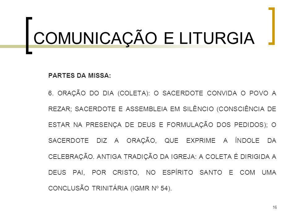 16 COMUNICAÇÃO E LITURGIA PARTES DA MISSA: 6. ORAÇÃO DO DIA (COLETA): O SACERDOTE CONVIDA O POVO A REZAR; SACERDOTE E ASSEMBLEIA EM SILÊNCIO (CONSCIÊN
