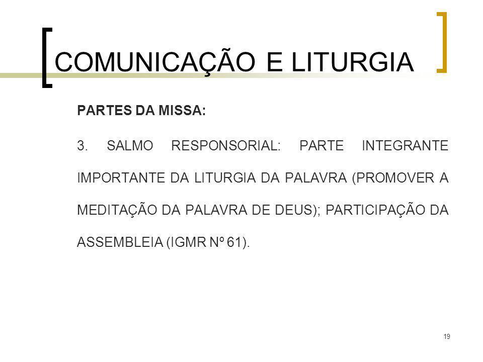 19 COMUNICAÇÃO E LITURGIA PARTES DA MISSA: 3. SALMO RESPONSORIAL: PARTE INTEGRANTE IMPORTANTE DA LITURGIA DA PALAVRA (PROMOVER A MEDITAÇÃO DA PALAVRA