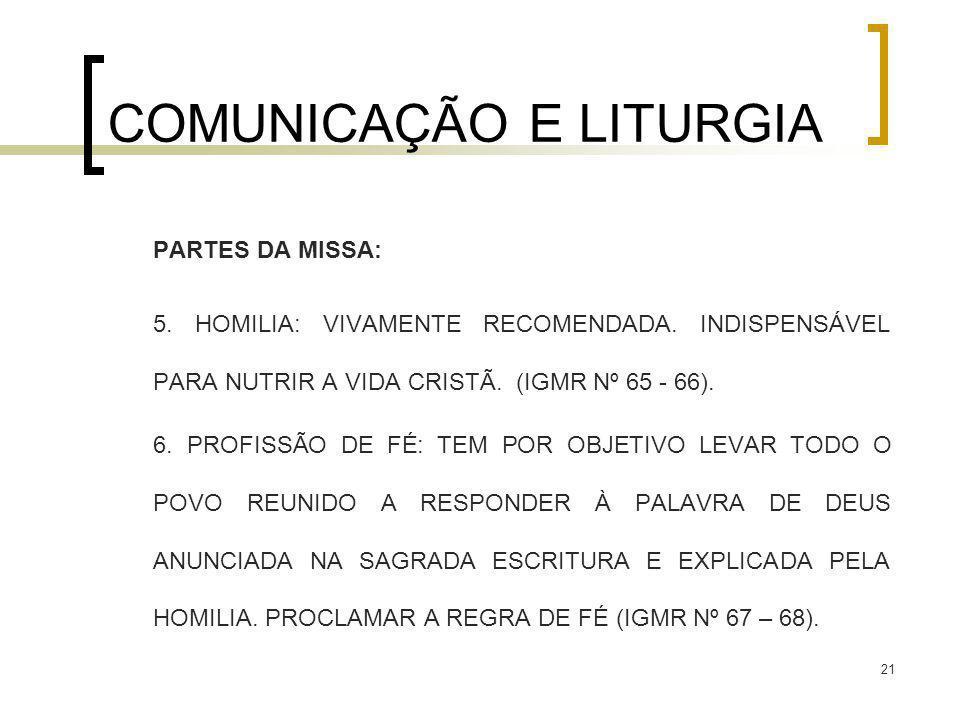 21 COMUNICAÇÃO E LITURGIA PARTES DA MISSA: 5. HOMILIA: VIVAMENTE RECOMENDADA. INDISPENSÁVEL PARA NUTRIR A VIDA CRISTÃ. (IGMR Nº 65 - 66). 6. PROFISSÃO