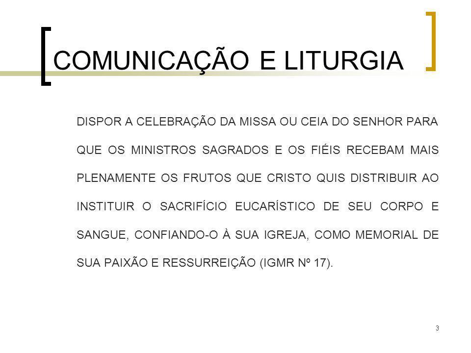3 COMUNICAÇÃO E LITURGIA DISPOR A CELEBRAÇÃO DA MISSA OU CEIA DO SENHOR PARA QUE OS MINISTROS SAGRADOS E OS FIÉIS RECEBAM MAIS PLENAMENTE OS FRUTOS QU