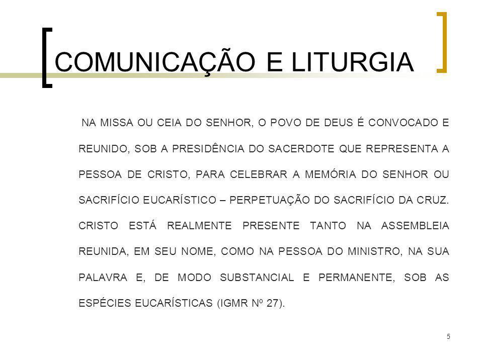 5 COMUNICAÇÃO E LITURGIA NA MISSA OU CEIA DO SENHOR, O POVO DE DEUS É CONVOCADO E REUNIDO, SOB A PRESIDÊNCIA DO SACERDOTE QUE REPRESENTA A PESSOA DE C