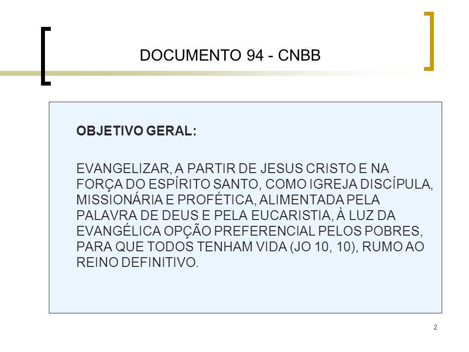 2 OBJETIVO GERAL: EVANGELIZAR, A PARTIR DE JESUS CRISTO E NA FORÇA DO ESPÍRITO SANTO, COMO IGREJA DISCÍPULA, MISSIONÁRIA E PROFÉTICA, ALIMENTADA PELA