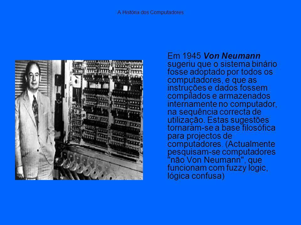 Em 1945 Von Neumann sugeriu que o sistema binário fosse adoptado por todos os computadores, e que as instruções e dados fossem compilados e armazenados internamente no computador, na sequência correcta de utilização.