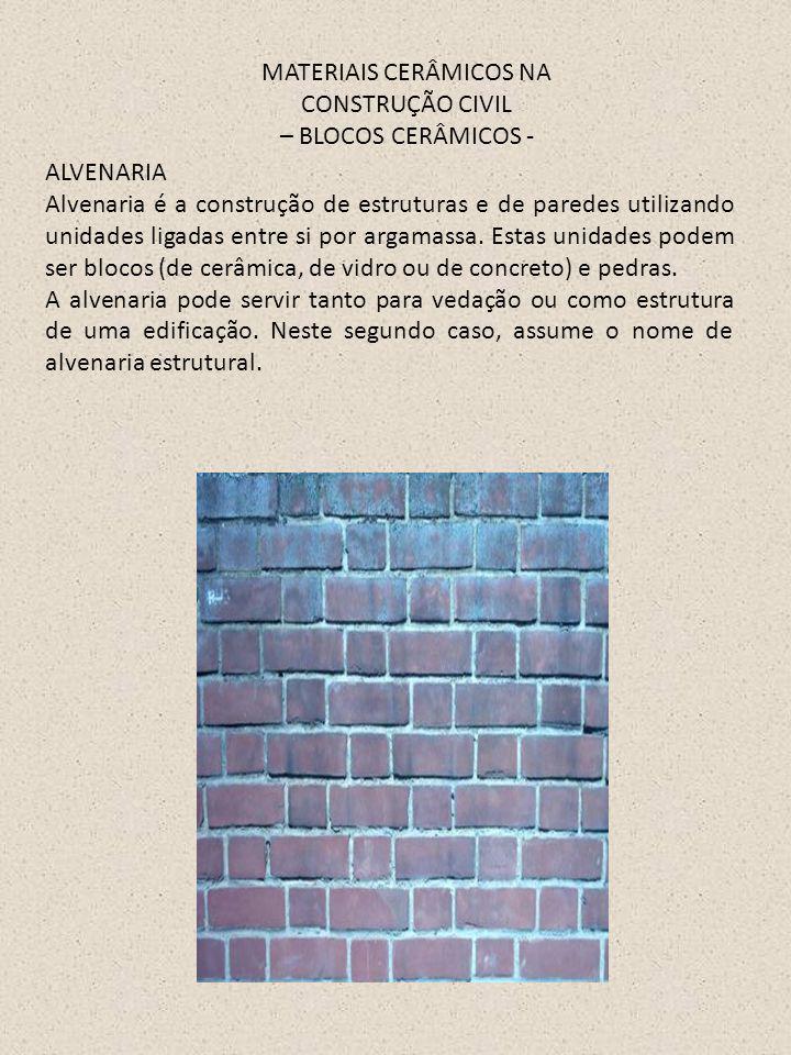 MATERIAIS CERÂMICOS NA CONSTRUÇÃO CIVIL – BLOCOS CERÂMICOS - ALVENARIA Alvenaria é a construção de estruturas e de paredes utilizando unidades ligadas