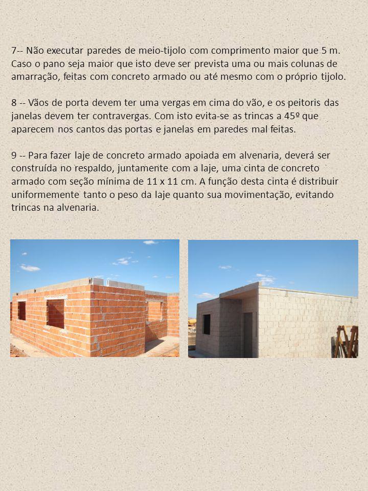 7-- Não executar paredes de meio-tijolo com comprimento maior que 5 m. Caso o pano seja maior que isto deve ser prevista uma ou mais colunas de amarra