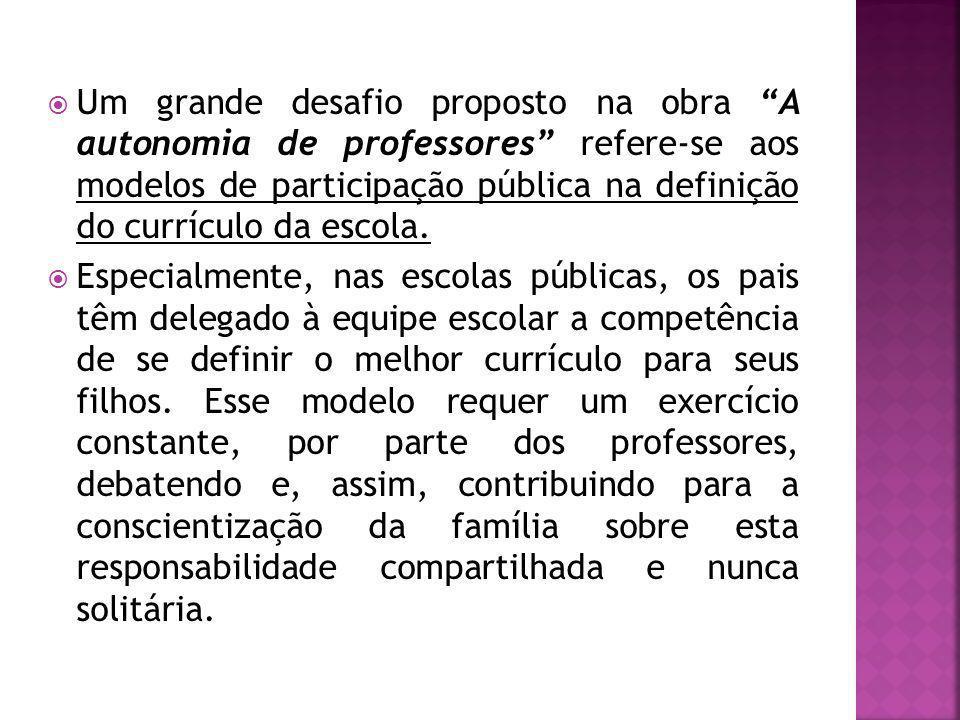 Um grande desafio proposto na obra A autonomia de professores refere-se aos modelos de participação pública na definição do currículo da escola.