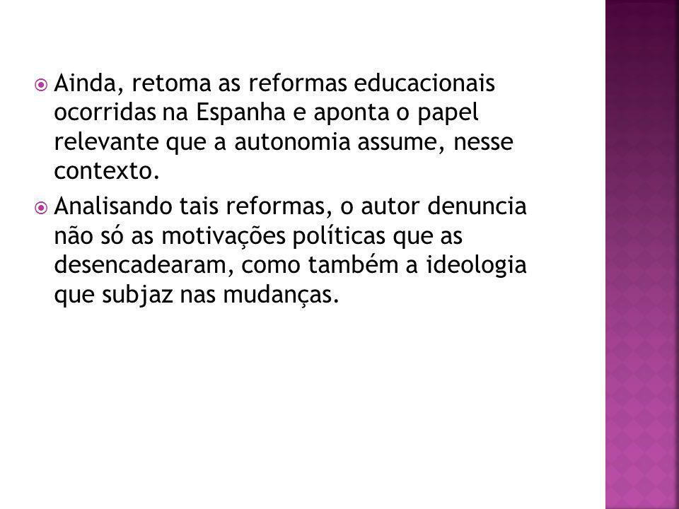 Ainda, retoma as reformas educacionais ocorridas na Espanha e aponta o papel relevante que a autonomia assume, nesse contexto.