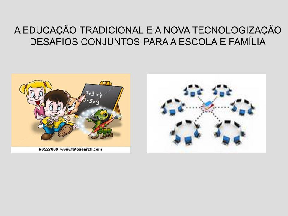 A EDUCAÇÃO TRADICIONAL E A NOVA TECNOLOGIZAÇÃO DESAFIOS CONJUNTOS PARA A ESCOLA E FAMÍLIA