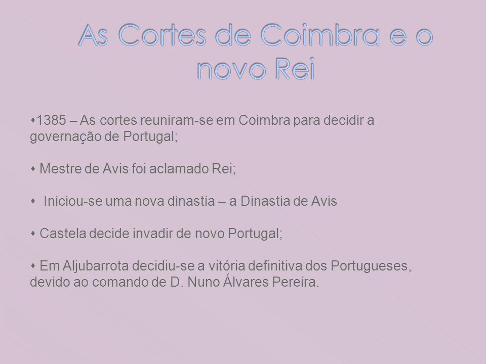 1385 – As cortes reuniram-se em Coimbra para decidir a governação de Portugal; Mestre de Avis foi aclamado Rei; Iniciou-se uma nova dinastia – a Dinas
