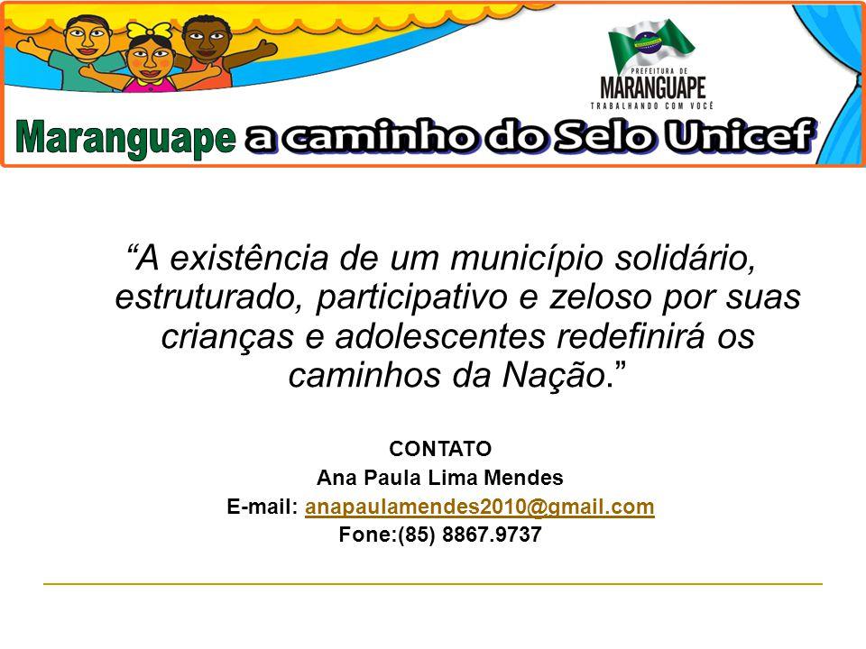 A existência de um município solidário, estruturado, participativo e zeloso por suas crianças e adolescentes redefinirá os caminhos da Nação. CONTATO