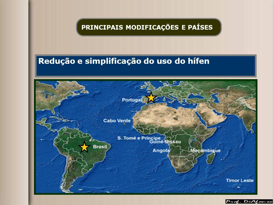 PRINCIPAIS MODIFICAÇÕES E PAÍSES Redução e simplificação do uso do hífen