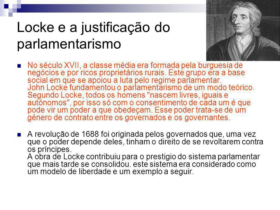Locke e a justificação do parlamentarismo No século XVII, a classe média era formada pela burguesia de negócios e por ricos proprietários rurais. Este