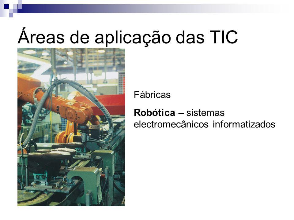 Áreas de aplicação das TIC Fábricas Robótica – sistemas electromecânicos informatizados