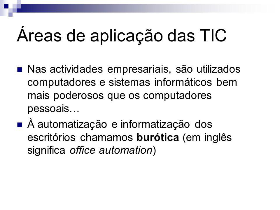 Áreas de aplicação das TIC Para além da informática propriamente dita, as TIC incluem outras áreas de aplicação, como por exemplo a telemática.