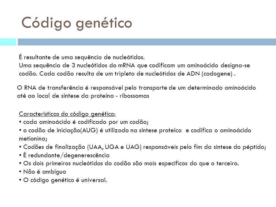 Código genético Características do código genético: cada aminoácido é codificado por um codão; o codão de iniciação(AUG) é utilizado na síntese protei