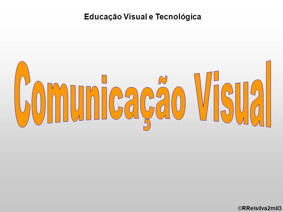 ©RReisilva2mil3 Educação Visual e Tecnológica
