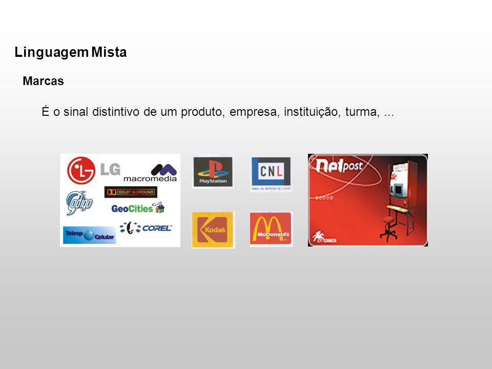 Linguagem Mista Marcas É o sinal distintivo de um produto, empresa, instituição, turma,...