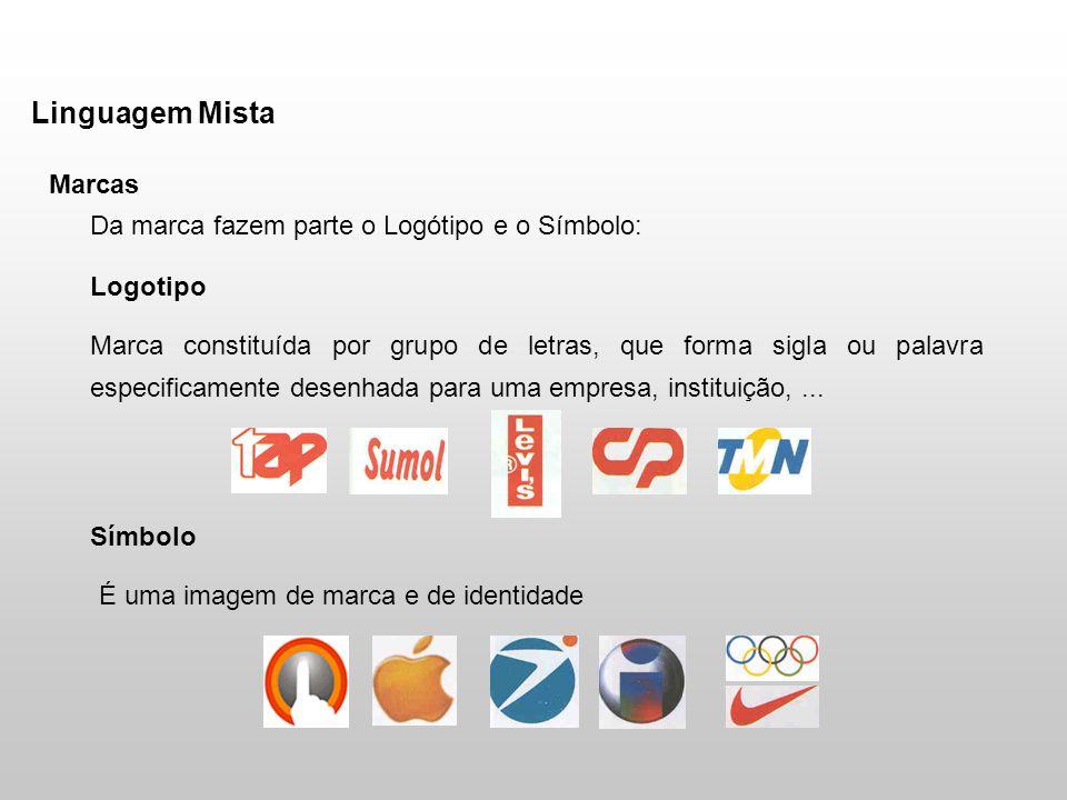 Linguagem Mista Marcas Da marca fazem parte o Logótipo e o Símbolo: Logotipo Marca constituída por grupo de letras, que forma sigla ou palavra especificamente desenhada para uma empresa, instituição,...