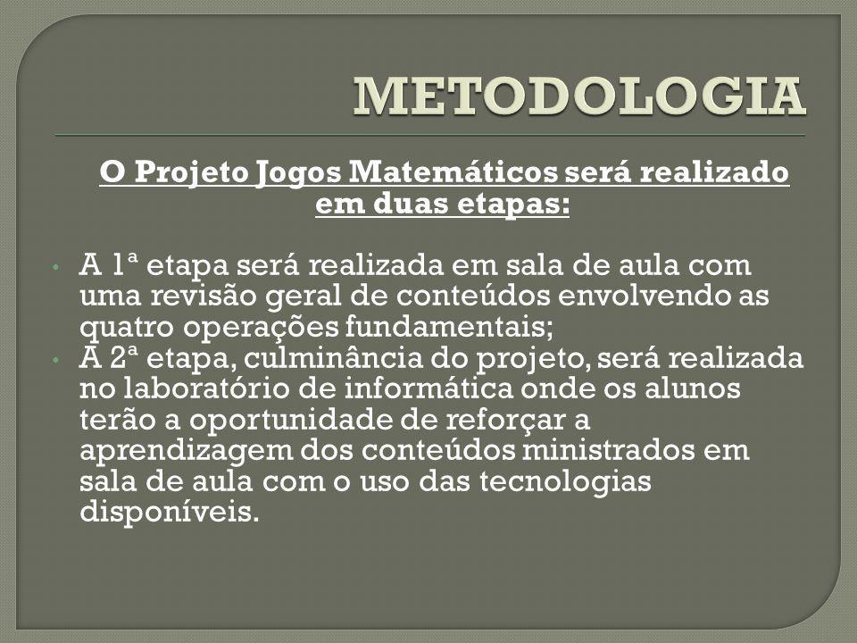 O Projeto Jogos Matemáticos será realizado em duas etapas: A 1ª etapa será realizada em sala de aula com uma revisão geral de conteúdos envolvendo as